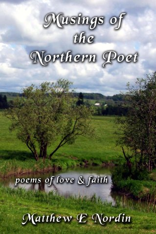 Musings of the Northern Poet Matthew E. Nordin $8.99 paperback $4.99 eBook
